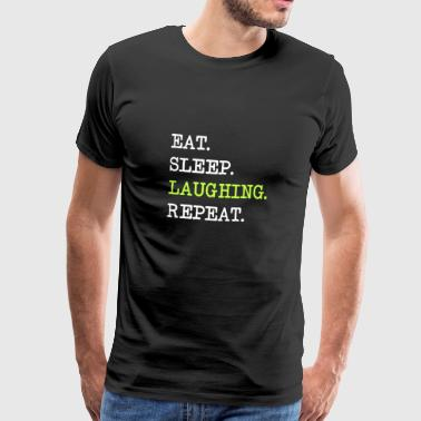 Eat Sleep Laughing Repeat Laughing Happy Glad - Mannen Premium T-shirt