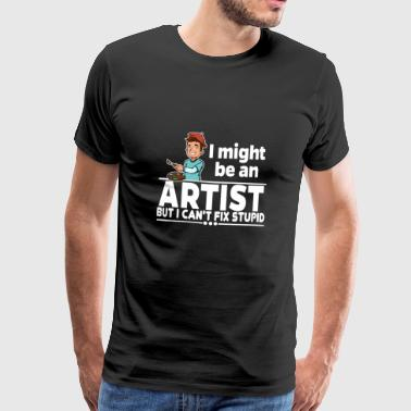 Artist - Can not Fix Stupid - Mannen Premium T-shirt
