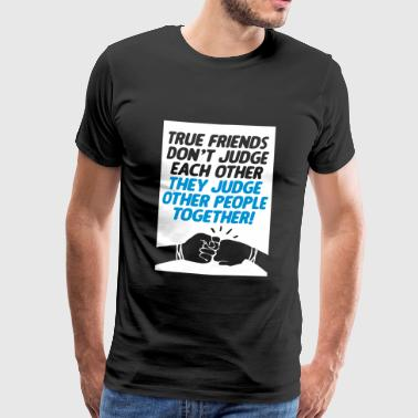 True friends judge together - Men's Premium T-Shirt
