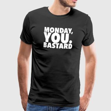 Bastard monday you bastard - Mannen Premium T-shirt