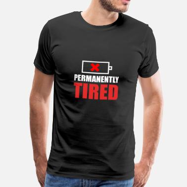 Tired Permanently Tired / Constantly Tired / Gift - Men's Premium T-Shirt