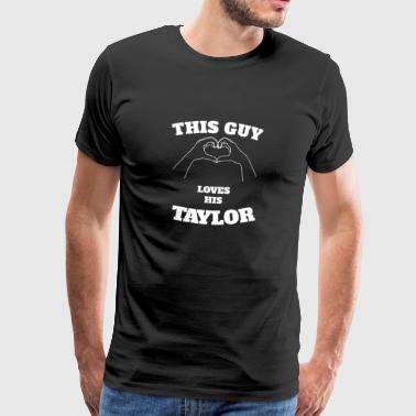 This Guy Loves His Taylor Valentine Day Gift - Men's Premium T-Shirt