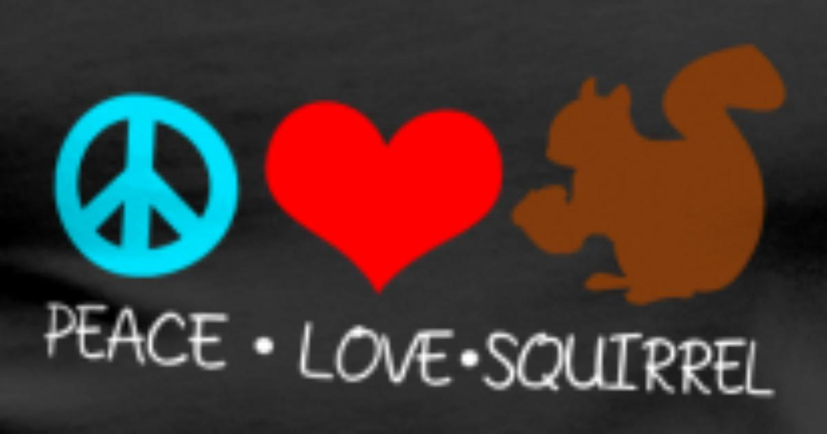 Peace Love Squirrels Cool Chipmunks Animal Lover By Fresh Dressed