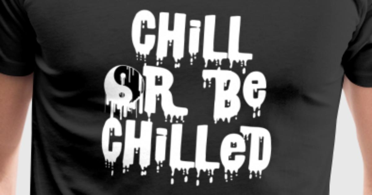 Chill Or Be Chilled Graphic Chinese Tai Chi Symbol By Fresh Dressed
