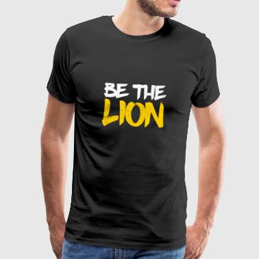 Be the Lion - Motivational & Fitness-shirt - Mannen Premium T-shirt