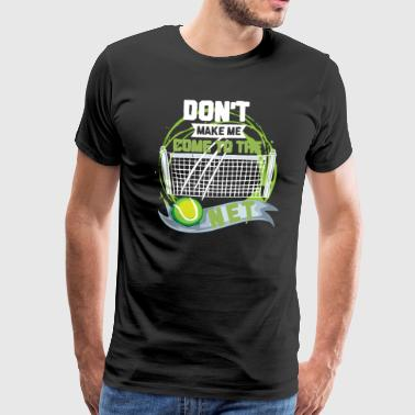 Don't Make Me Come To The Net - Männer Premium T-Shirt