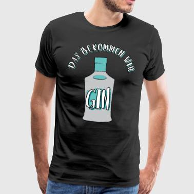 Gin Nous obtenons ce GIN - T-shirt Premium Homme