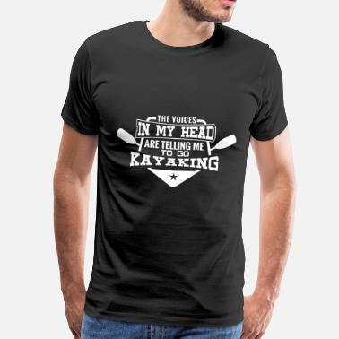 Kayak The voices in my head are telling me to go Kayakin - Men's Premium T-Shirt
