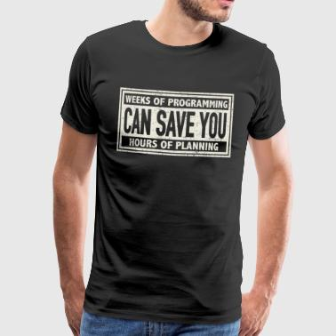 weeks of programming can save you hours planning - T-shirt Premium Homme