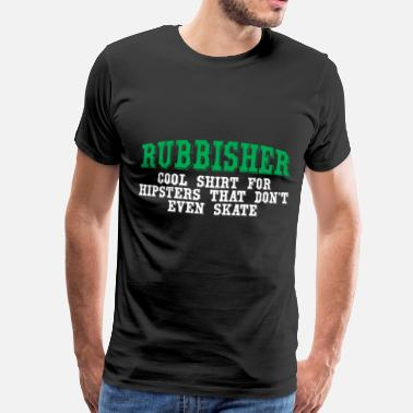Rubbish Rubbish hipster shirt - Men's Premium T-Shirt