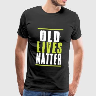Old Lives Matter Verjaardagspensioen - Mannen Premium T-shirt