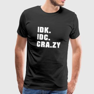 I Don't Know. I Don't Care. Crazy - Männer Premium T-Shirt