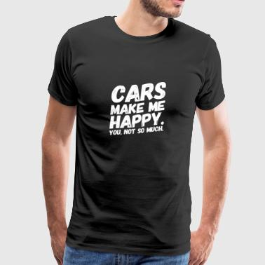 Cars make happy I cars make me happy - Men's Premium T-Shirt