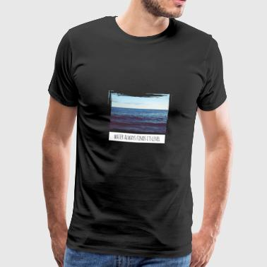Water always finds its level - Men's Premium T-Shirt