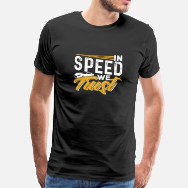 We In Speed We Trust - Mannen Premium T-shirt
