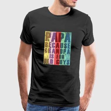 Pa, want opa is voor oude jongens - Mannen Premium T-shirt