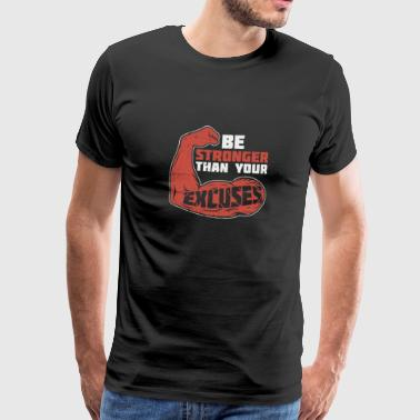Be Stronger than your excuses - Men's Premium T-Shirt