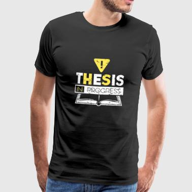 Thesis in Progress Gift Master Bachelor Thesis - Men's Premium T-Shirt