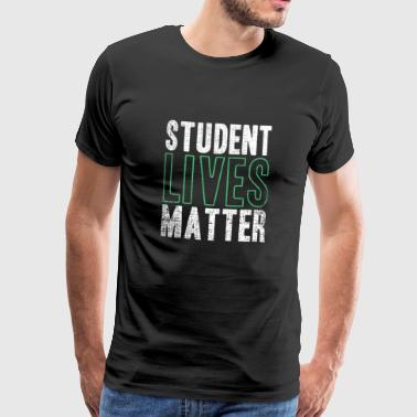 Student Lives Matter Funny Quote Gift - Mannen Premium T-shirt