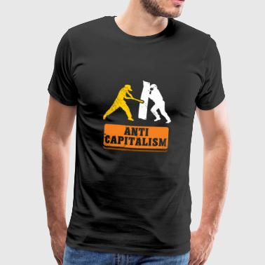 Anti Capitalism - Against Capitalism Say - Men's Premium T-Shirt