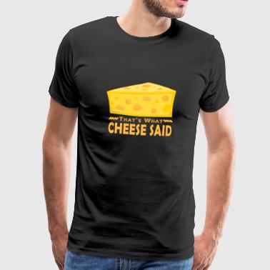 Thats what cheese said - Men's Premium T-Shirt