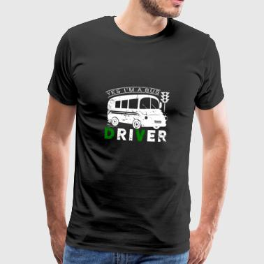 Yes I am bus driver bus gift driver saying - Men's Premium T-Shirt