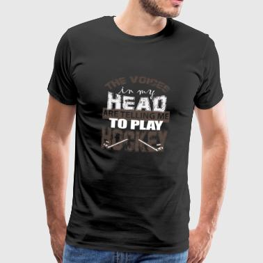 Voices in my head are telling to play hockey - Men's Premium T-Shirt