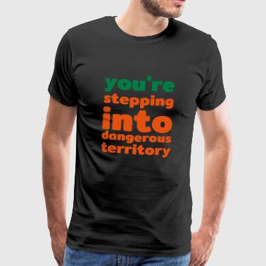 stepping into dangerous territory - Männer Premium T-Shirt
