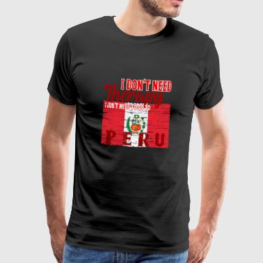 Go Home I do not need Therapy - Go to Peru - Men's Premium T-Shirt