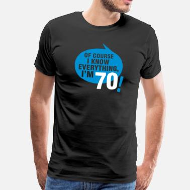 70th Birthday Of course I know everything, I'm 70 - Men's Premium T-Shirt