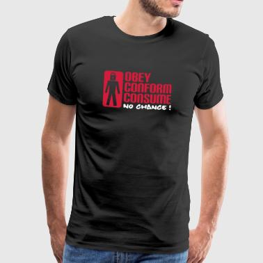 Obey Conform Consume - No Chance ! - Men's Premium T-Shirt