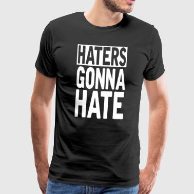 Haters gonna hate - Maglietta Premium da uomo
