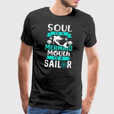 Soul of a Mermaid - Mouth of a Sailor - Men's Premium T-Shirt
