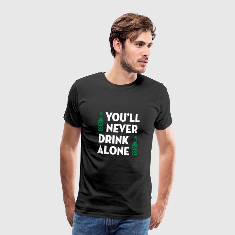 You'll Never Drink Alone / Alcool Alcohol Alkohol - Männer Premium T-Shirt