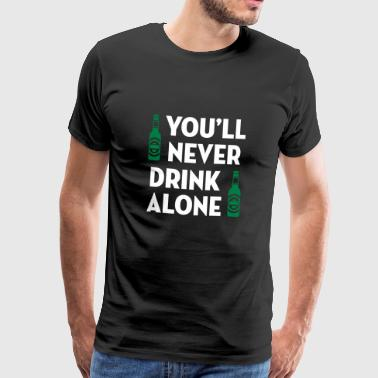 You'll Never Drink Alone / Alcool Alcohol Alkohol - Mannen Premium T-shirt