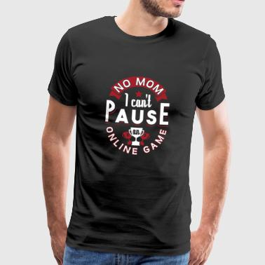 Online No Mom I Can't Pause An Online Game Gift - Men's Premium T-Shirt