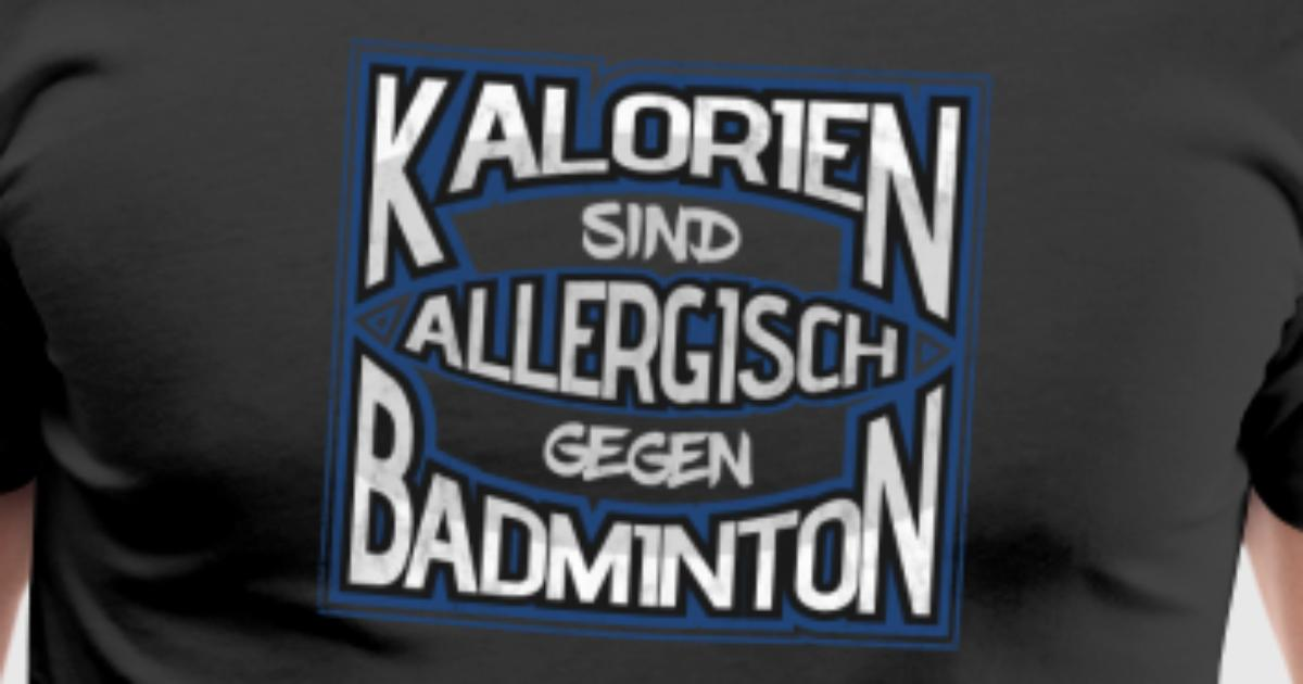 kalorien sind allergisch gegen badminton t shirt spreadshirt. Black Bedroom Furniture Sets. Home Design Ideas