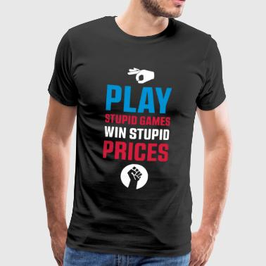 PLAY STUPID GAMES; WIN STUPID PRICES - Männer Premium T-Shirt