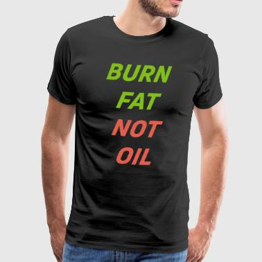 Burn Fat not Oil - Männer Premium T-Shirt