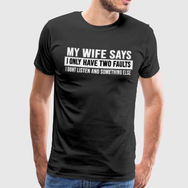 i have only 2 faults my wife says - Men's Premium T-Shirt