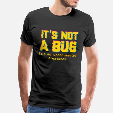 Bug It's not a bug it's an undocumented feature - T-shirt Premium Homme