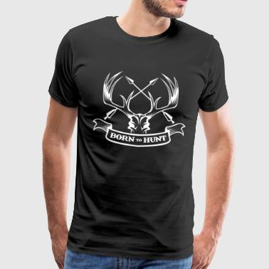 Born to hunt | Hunter hunting deer antler deer - Men's Premium T-Shirt