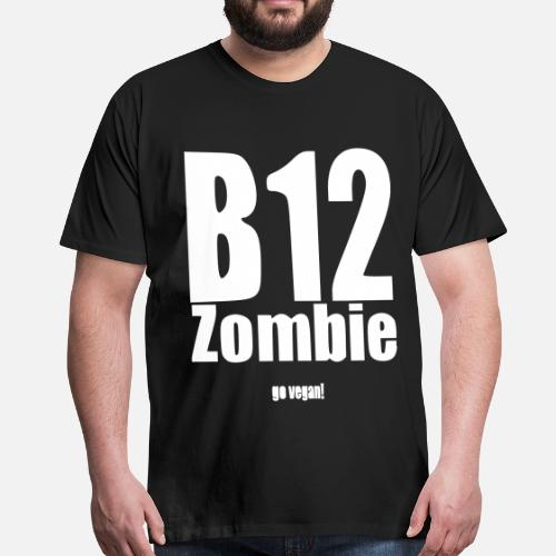 B12 Zombie Vegan Funny Birthday Gift Mens Premium T Shirt