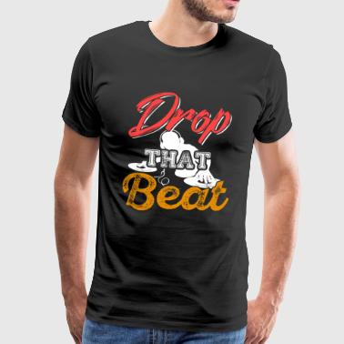 Drop That Beat - Männer Premium T-Shirt