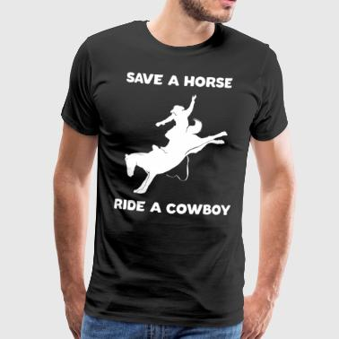 Save a Horse Ride a Cowboy Funny Rider - Men's Premium T-Shirt
