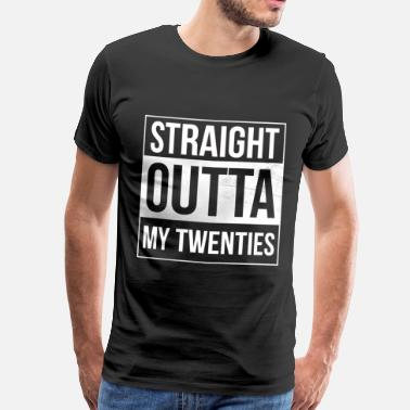 Twenties Straight Outta My Twenties - Premium-T-shirt herr