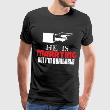 He is marrying but in the available - Men's Premium T-Shirt