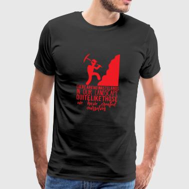 Mining: There are no wastelands in our landscape - Men's Premium T-Shirt