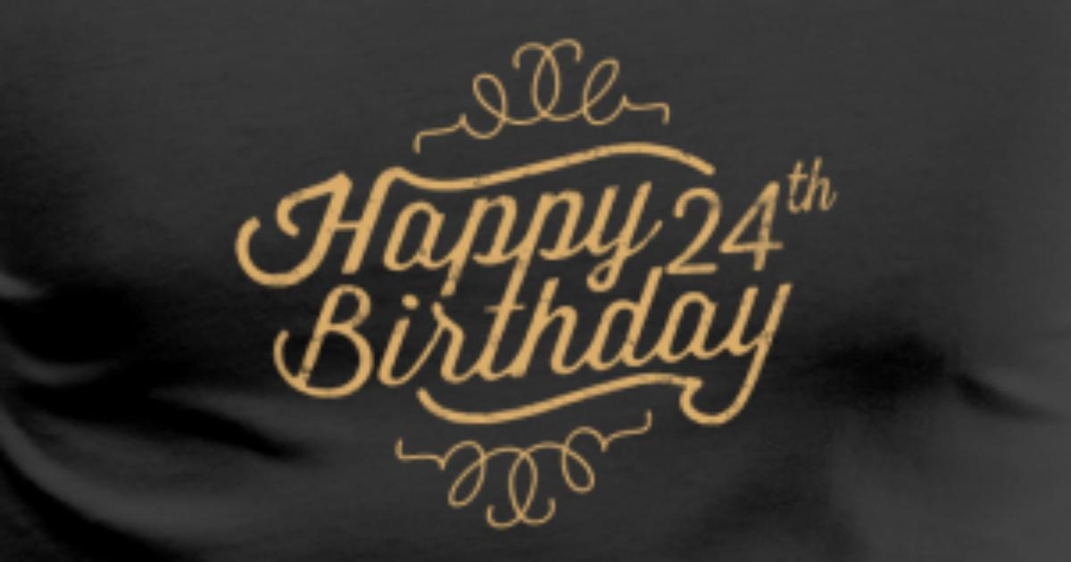 happy 24th birthday by spreadshirt
