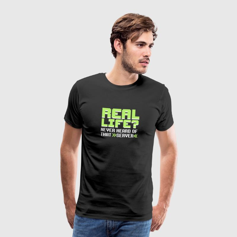 Real life? Never heard of that server - Men's Premium T-Shirt